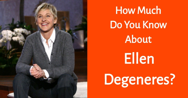 How Much Do You Know About Ellen Degeneres?
