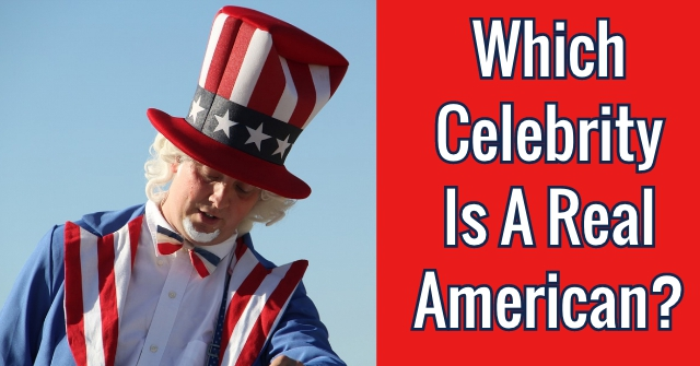 Which Celebrity Is A Real American?