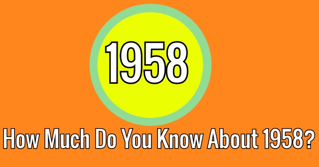 How Much Do You Know About 1958?