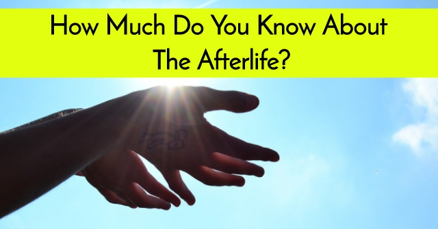 How Much Do You Know About The Afterlife?