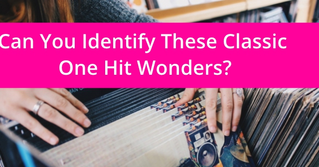 Can You Identify These Classic One Hit Wonders?