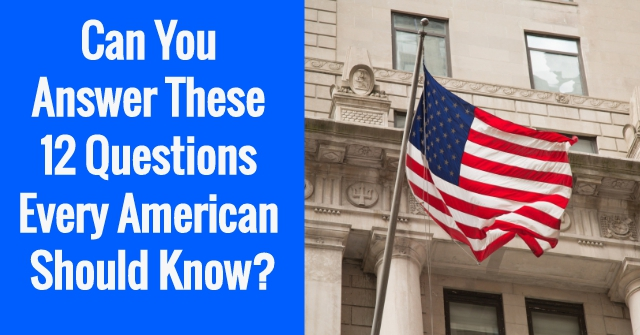 Can You Answer These 12 Questions Every American Should Know?