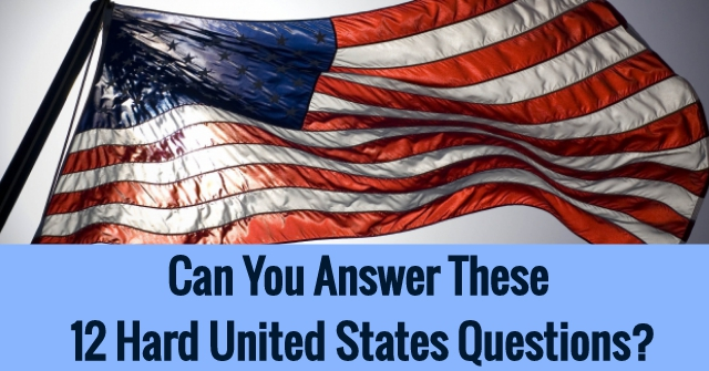 Can You Answer These 12 Hard United States Questions?