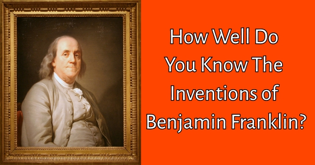 How Well Do You Know The Inventions of Benjamin Franklin?