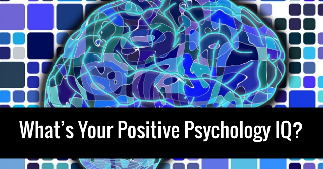 What's Your Positive Psychology IQ?