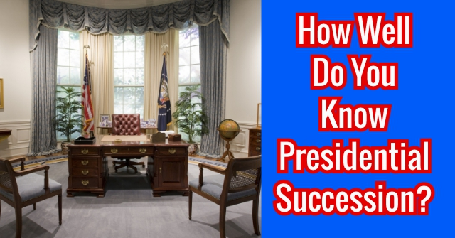 How Well Do You Know Presidential Succession?