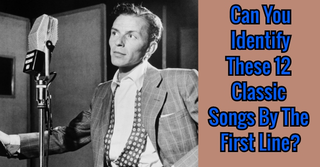 Can You Identify These 12 Classic Songs By The First Line?