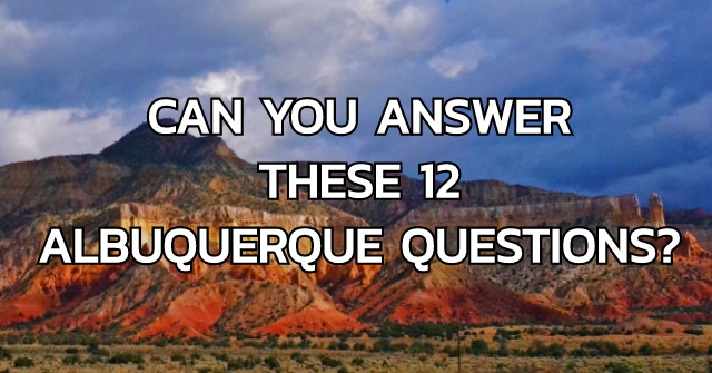 Can You Answer These 12 Albuquerque Questions?