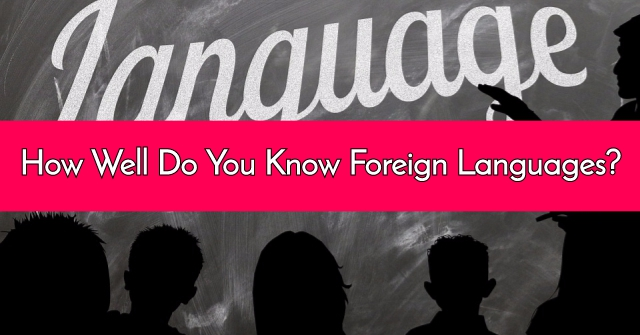 How Well Do You Know Foreign Languages?