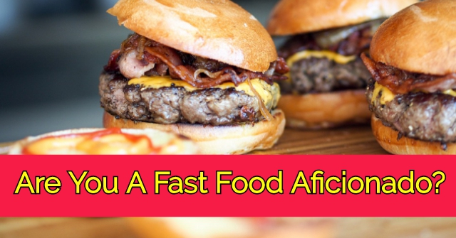 Are You A Fast Food Aficionado?