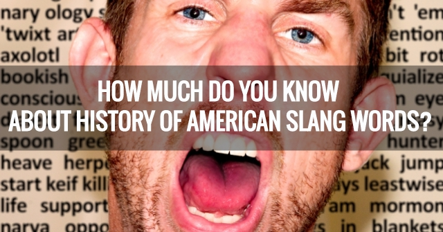 How Much Do You Know About History Of American Slang Words?