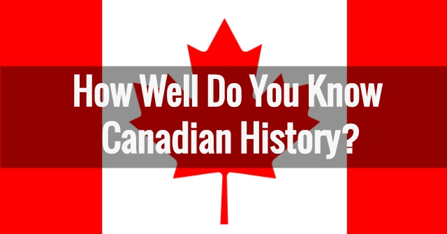 How Well Do You Know Canadian History?