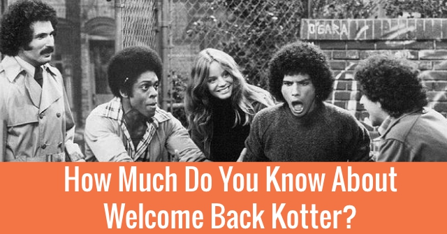 How Much Do You Know About Welcome Back Kotter?