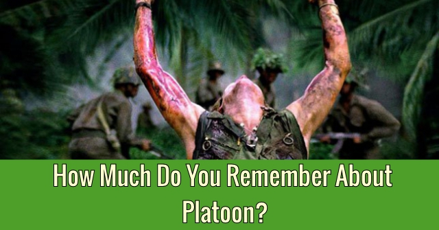 How Much Do You Remember About Platoon?