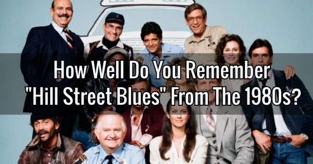 "How Well Do You Remember ""Hill Street Blues"" From The 1980s?"