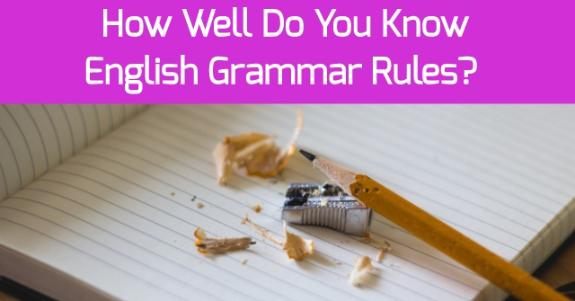 How Well Do You Know English Grammar Rules?