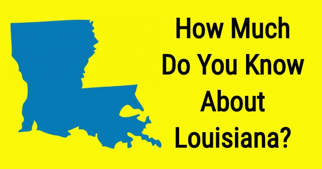 How Much Do You Know About Louisiana?