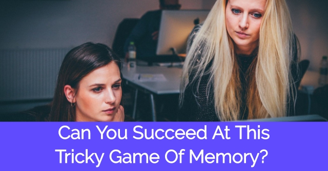 Can You Succeed At This Tricky Game Of Memory?