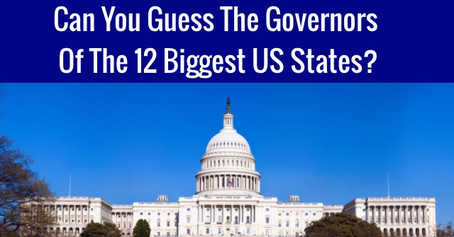 Can You Guess The Governors Of The 12 Biggest US States?
