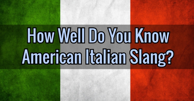 How Well Do You Know American Italian Slang?
