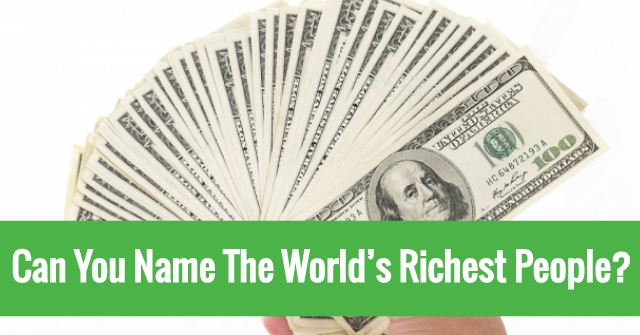 Can You Name The World's Richest People?