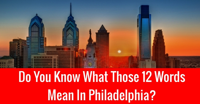 Do You Know What Those 12 Words Mean In Philadelphia?