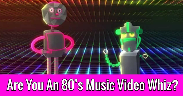 Are You An 80's Music Video Whiz?