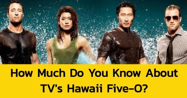 How Much Do You Know About TV's Hawaii Five-O?