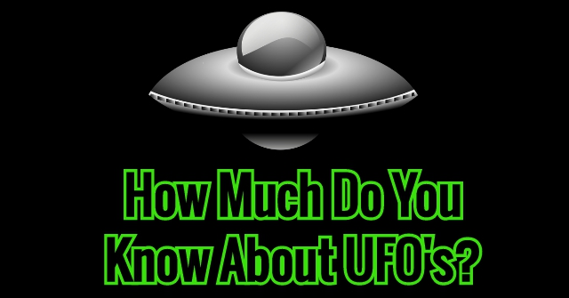 How Much Do You Know About UFO's?