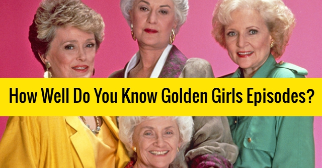 How Well Do You Know Golden Girls Episodes?