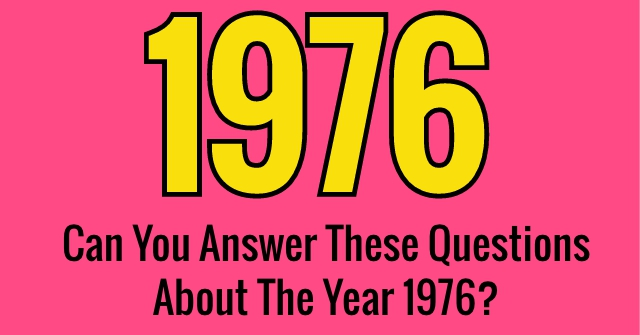 Can You Answer These Questions About The Year 1976?