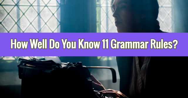 How Well Do You Know 11 Grammar Rules?