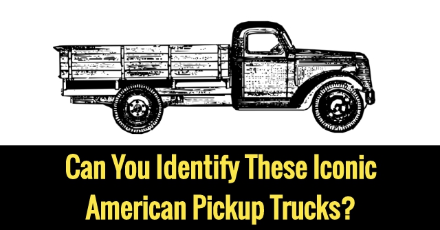 Can You Identify These Iconic American Pickup Trucks?