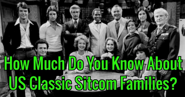 How Much Do You Know About US Classic Sitcom Families?