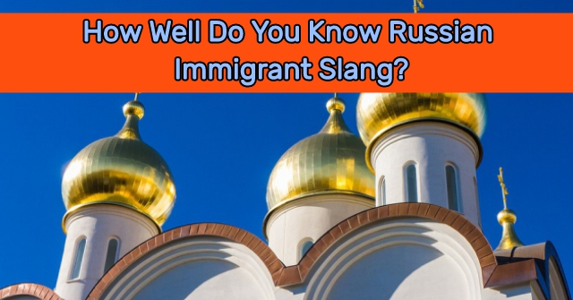 How Well Do You Know Russian Immigrant Slang?