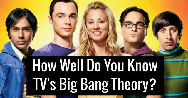 How Well Do You Know TV's Big Bang Theory?
