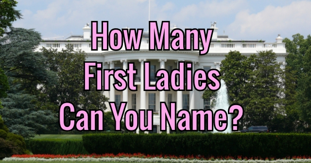 How Many First Ladies Can You Name?