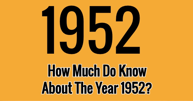 How Much Do Know About The Year 1952?