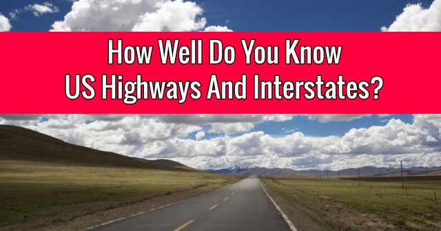 How Well Do You Know US Highways And Interstates?