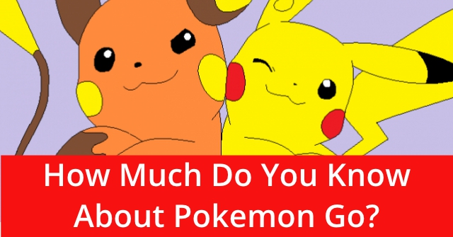How Much Do You Know About Pokemon Go?