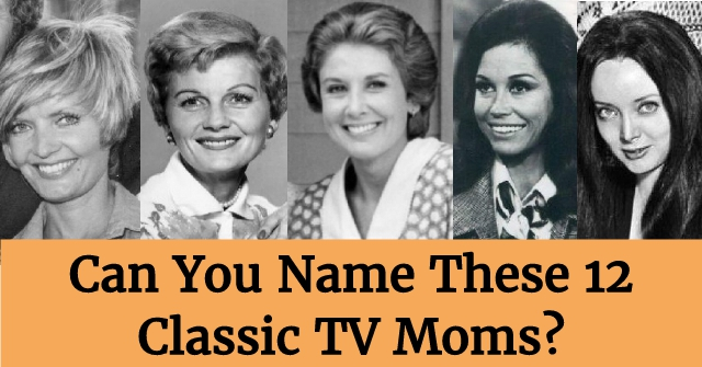 Can You Name These 12 Classic TV Moms?