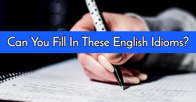Can You Fill In These English Idioms?