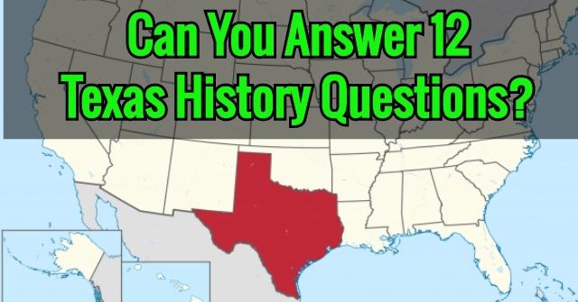 Can You Answer 12 Texas History Questions?