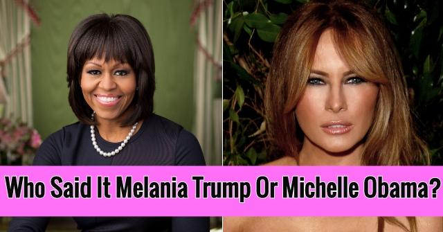 Who Said It Melania Trump Or Michelle Obama?