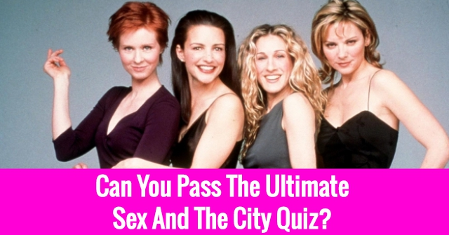 Can You Pass The Ultimate Sex And The City Quiz?