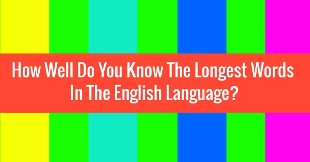 How Well Do You Know The Longest Words In The English Language?