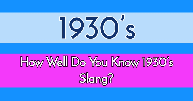How Well Do You Know 1930's Slang?