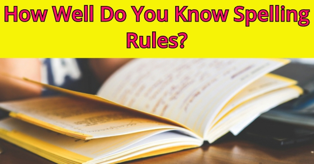 How Well Do You Know Spelling Rules?