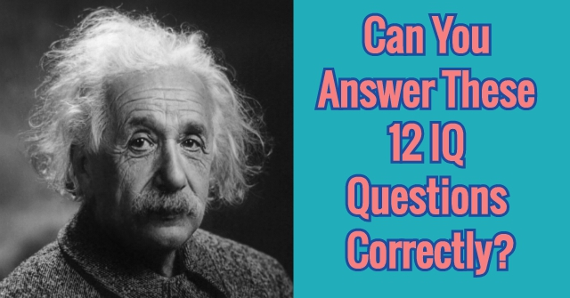 Can You Answer These 12 IQ Questions Correctly?