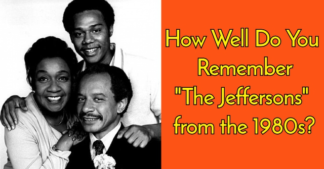 "How Well Do You Remember ""The Jeffersons"" from the 1980s?"